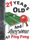 21 Years Old And Awesome At Ping Pong: A4 Large Table Tennis Writing Journal Book For Men And Woman Cover Image