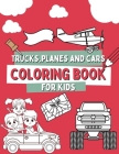 Trucks, Planes and Cars Coloring Book For Kids: Gift Idea For Children, Including 49 Big and Simple Images with Vehicles such as: Ambulances, Fire Tru Cover Image
