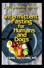 Beginners Guide To Intermittent Fasting for Humans and Dogs: How humans and Dogs can control the time between meals so as to effectively make use of t Cover Image