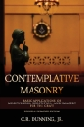 Contemplative Masonry: Basic Applications of Mindfulness, Meditation, and Imagery for the Craft (Revised & Expanded Edition) Cover Image