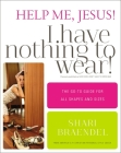 Help Me, Jesus! I Have Nothing to Wear!: The Go-To Guide for All Shapes and Sizes Cover Image