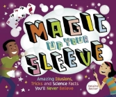 Magic Up Your Sleeve: Amazing Illusions, Tricks, and Science Facts You'll Never Believe Cover Image