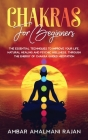 Chakra for Beginners: The Complete Guide to Natural Healing and Psychic Wellness Through the Energy of Chakra Guided Meditation. Personal Gr Cover Image
