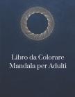 Libro da Colorare Mandala per Adulti: Disegni Di Mandala Che Allevia Lo Stress Per Il Relax Degli Adulti Cover Image