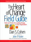 The Heart of Change Field Guide: Tools and Tactics for Leading Change in Your Organization Cover Image