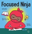 Focused Ninja: A Children's Book About Increasing Focus and Concentration at Home and School Cover Image