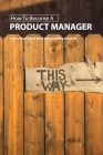 How To Become A Product Manager- Instructions Book To Teach You Everything About Pm: How To Become A Good Product Manager Cover Image
