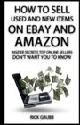 How To Sell Used And New Items On eBay And Amazon: Insider Secrets Top Online Sellers Don't Want You To Know Cover Image