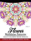 Flower Mandalas Patterns Adult Coloring Book Designs Volume 2: Stress Relief Coloring Book Cover Image
