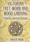 Victorian Fret-Work and Wood Carving: Patterns and Instructions Cover Image