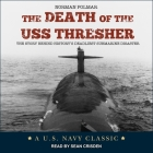The Death of the USS Thresher Lib/E: The Story Behind History's Deadliest Submarine Disaster Cover Image