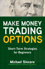Make Money Trading Options: Short-Term Strategies for Beginners Cover Image