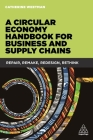 A Circular Economy Handbook for Business and Supply Chains: Repair, Remake, Redesign, Rethink Cover Image