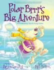 Polar Brrr's Big Adventure: A Picturereading Book for Young Children Cover Image