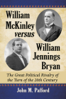 William McKinley Versus William Jennings Bryan: The Great Political Rivalry of the Turn of the 20th Century Cover Image