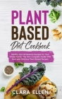 Plant-Based Diet Cookbook: Healthy and Wholesome Recipes for Your Whole Family. The New Complete Guide With Easy and Delicious Plant-Based Recipe Cover Image
