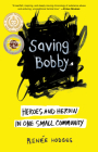 Saving Bobby: Heroes and Heroin in One Small Community Cover Image
