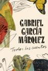 Gabriel García Márquez: Todos los cuentos Cover Image