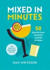 Mixed in Minutes: 50 quick and easy cocktails to make at home Cover Image