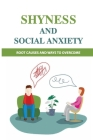 Shyness And Social Anxiety: Root Causes And Ways To Overcome: Shyness Treatment Cover Image