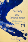 The Body and Embodiment: A Philosophical Guide Cover Image