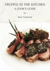 Truffle In The Kitchen: A Cook's Guide Cover Image