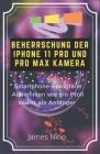 Beherrschung Der iPhone 11 Pro Und Pro Max Kamera: Smartphone-Fotografie Aufnehmen Wie Ein Profi Selbst ALS Anfänger Cover Image