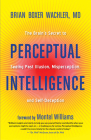 Perceptual Intelligence: The Brain's Secret to Seeing Past Illusion, Misperception, and Self-Deception Cover Image