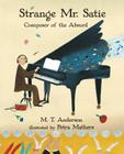 Strange Mr. Satie: Composer of the Absurd Cover Image