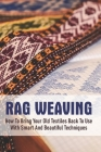 Rag Weaving: How To Bring Your Old Textiles Back To Use With Smart And Beautiful Techniques: Weaving Recycled Materials Cover Image