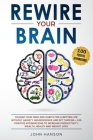 Rewire Your Brain: : Change Your Mind and Habits for a Better Life Without Anxiety. Neuroscience and EFT Tapping + 100 Positive Affirmati Cover Image