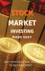 Stock Market Investing Made Easy: A Quick Start Guide to Creating Real Wealth and Become a Intelligent Investor in Forex & Stocks to Build Your Consta Cover Image