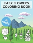 Easy Flowers Coloring Book: Life Under The Sea Coloring Book: Gifts For Kids, Boys or Adults Relaxation. 40 Coloring Pages - Flowers and More! Cover Image