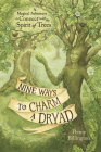 Nine Ways to Charm a Dryad: A Magical Adventure to Connect with the Spirit of Trees Cover Image