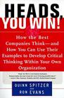 Heads, You Win!: How the Best Companies Think--and How You Can Use Their Examples to Develop Critical Thinking Within Your Own Organization Cover Image