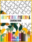 Geometric Patterns Coloring Book: A Relaxing Coloring book for adults with mindfulness and stress relief patterns Cover Image