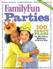 Family Fun Parties: 100 Party Plans for Birthdays, Holidays, & Every Day Cover Image