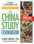 The China Study Cookbook: Over 120 Whole Food, Plant-Based Recipes Cover Image