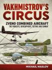 Vakhmistrov's Circus: Zveno Combined Aircraft - The Projects, Development, Testing and Combat Cover Image