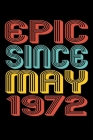 Epic Since May 1972: Perfect Birthday Gift for 48 Year Old Men and Women Cover Image