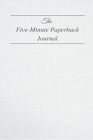 The Five Minute Paperback Journal: The Five Minute Paperback Journal To Develop Gratitude, Mindfulness and Productivity Cover Image