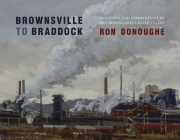 Brownsville to Braddock: Paintings and Observations of the Monongahela River Valley Cover Image