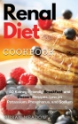 Renal Diet Cookbook: 40 Kidney-Friendly Breakfast and Dessert Recipes, Low on Potassium, Phosphorus, and Sodium Cover Image