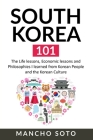 South Korea 101: The Life lessons, Economic lessons and Philosophies I learned from Korean People and the Korean Culture Cover Image