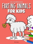 The Coloring Book Farting Animals For Kids: Gift for Anyone Who Can't Resist the Humor of Cute Animals Farting Cover Image