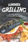 Summer Grilling: 50 Novel Recipes to Spice Up Your BBQ's! Cover Image