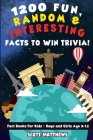 1200 Fun, Random, & Interesting Facts To Win Trivia! - Fact Books For Kids (Boys and Girls Age 9 - 12) Cover Image
