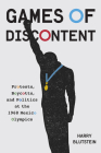 Games of Discontent: Protests, Boycotts, and Politics at the 1968 Mexico Olympics (McGill-Queen's Studies in Protest, Power, and Resistance) Cover Image