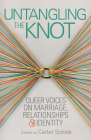 Untangling the Knot: Queer Voices on Marriage, Relationships & Identity (Openbook) Cover Image