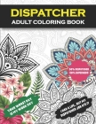 Dispatcher Adult Coloring Book: Funny Dispatcher Gift For Women And Men (Appreciation and Retirement Gift ) Cover Image